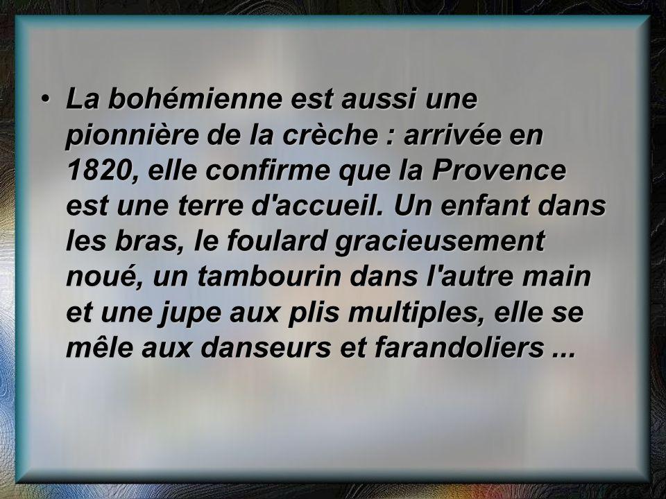 La bohémienne est aussi une pionnière de la crèche : arrivée en 1820, elle confirme que la Provence est une terre d accueil.