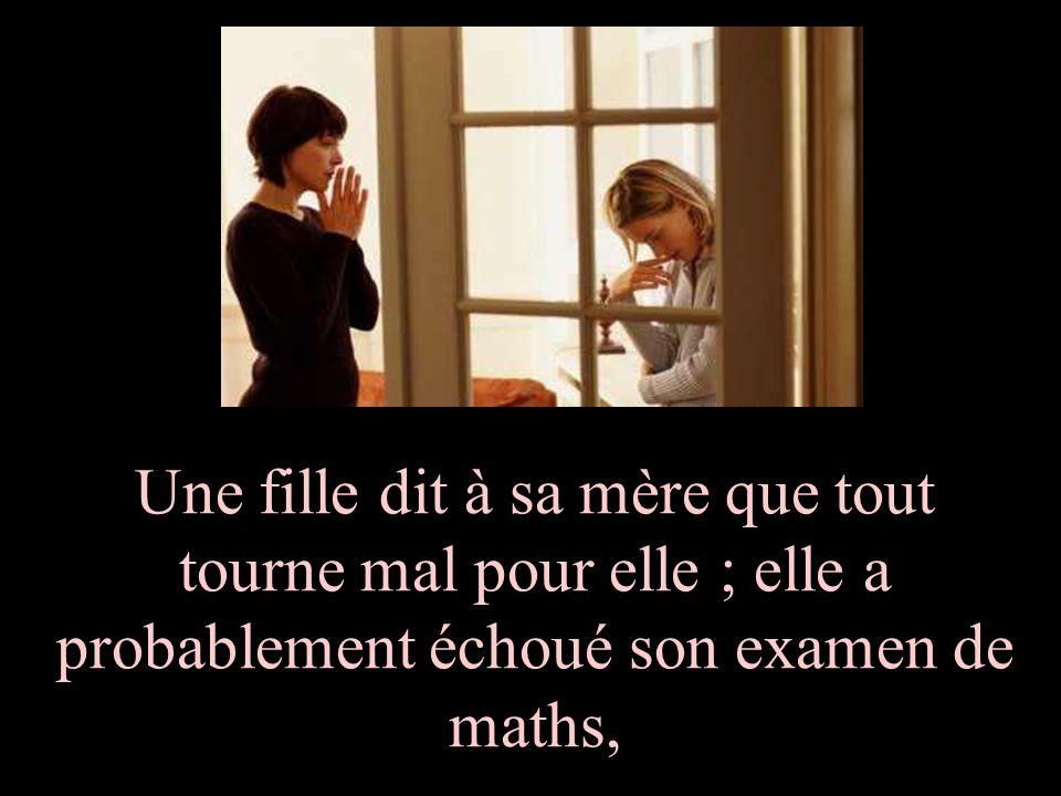 Une fille dit à sa mère que tout tourne mal pour elle ; elle a probablement échoué son examen de maths,