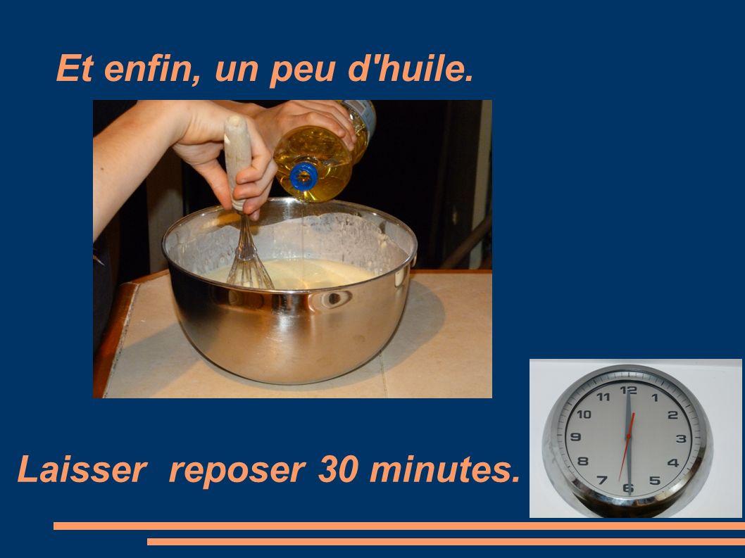 Et enfin, un peu d huile. Laisser reposer 30 minutes.