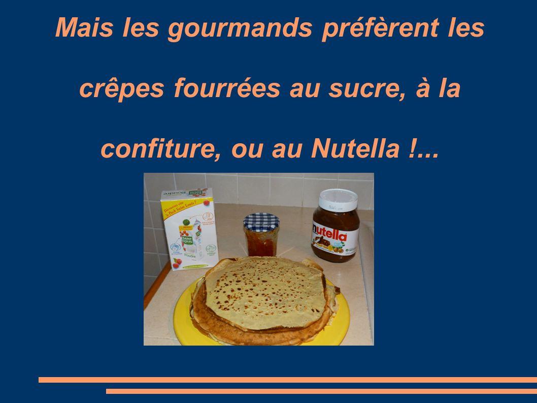 Mais les gourmands préfèrent les crêpes fourrées au sucre, à la confiture, ou au Nutella !...