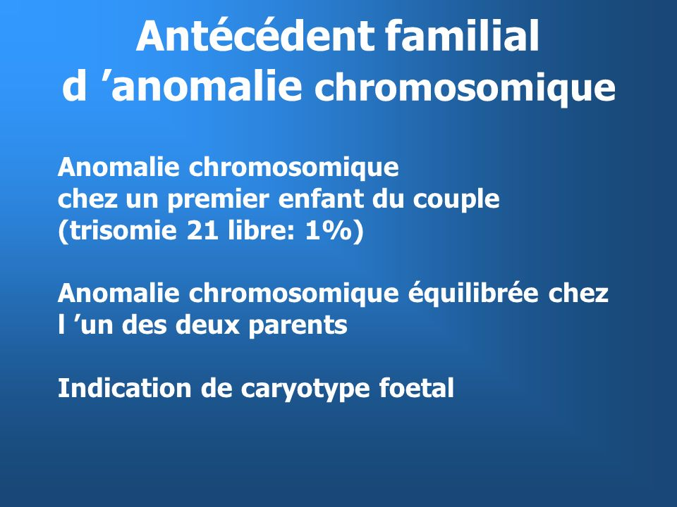 Antécédent familial d 'anomalie chromosomique
