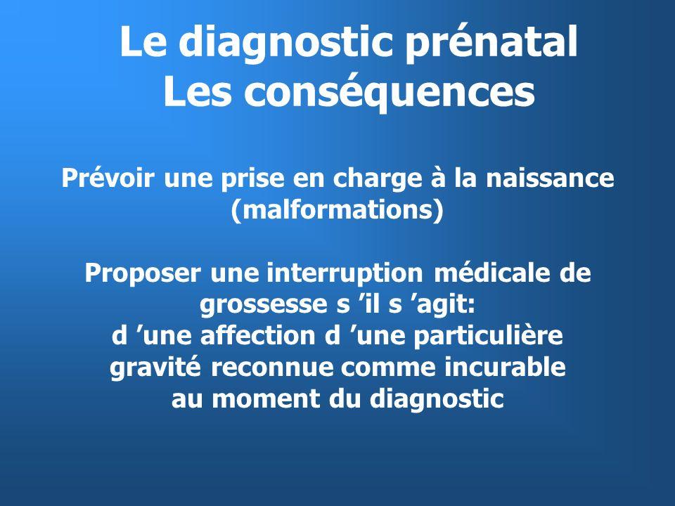 Le diagnostic prénatal Les conséquences