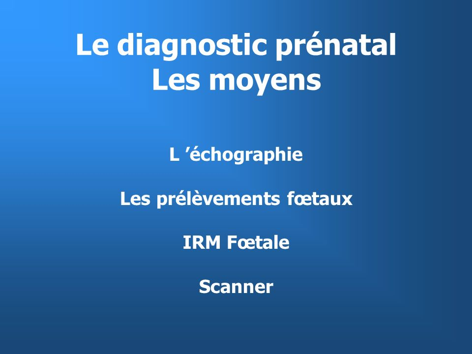 Le diagnostic prénatal Les moyens
