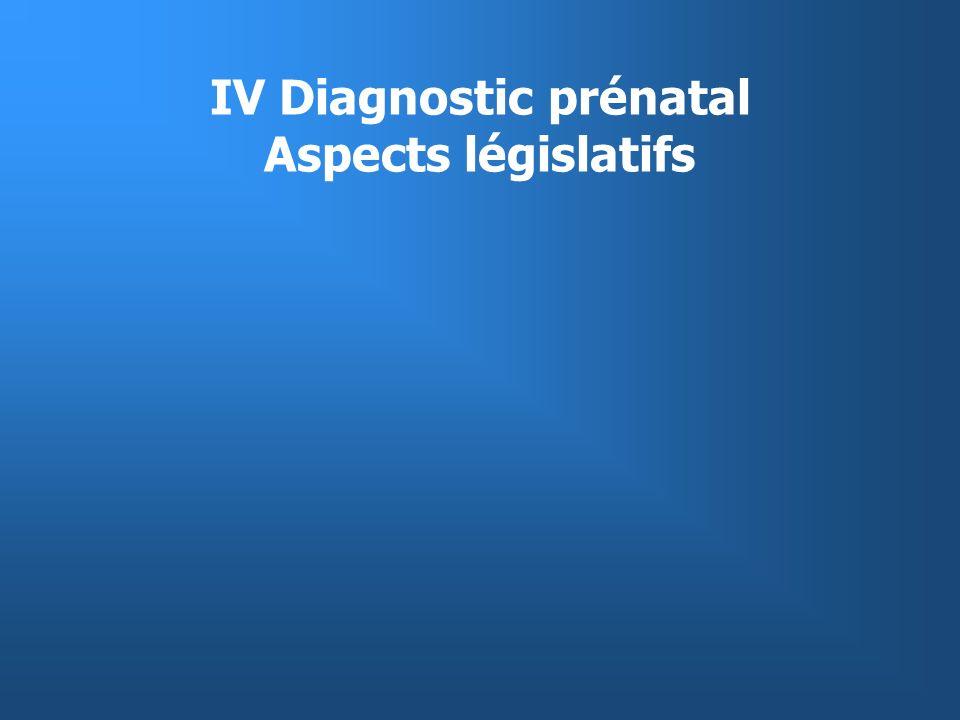 IV Diagnostic prénatal Aspects législatifs