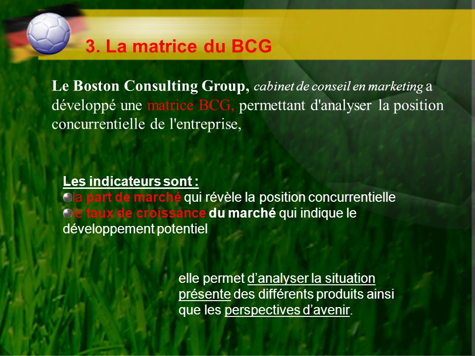3. La matrice du BCG Les indicateurs sont :