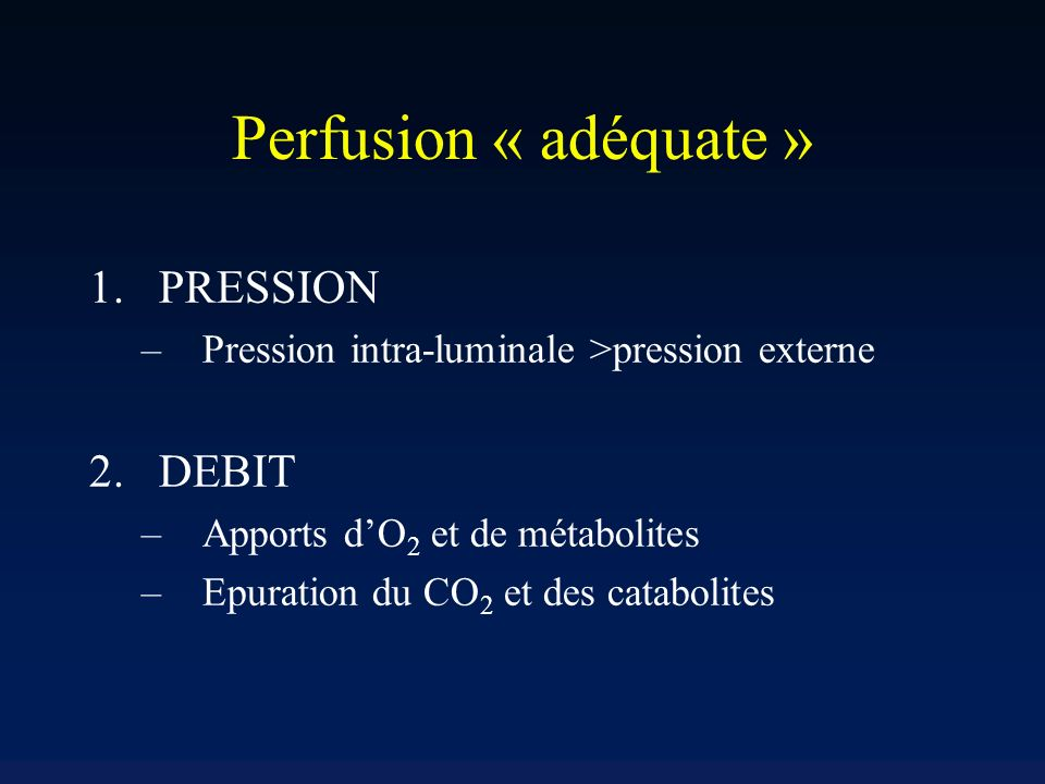Perfusion « adéquate » PRESSION DEBIT
