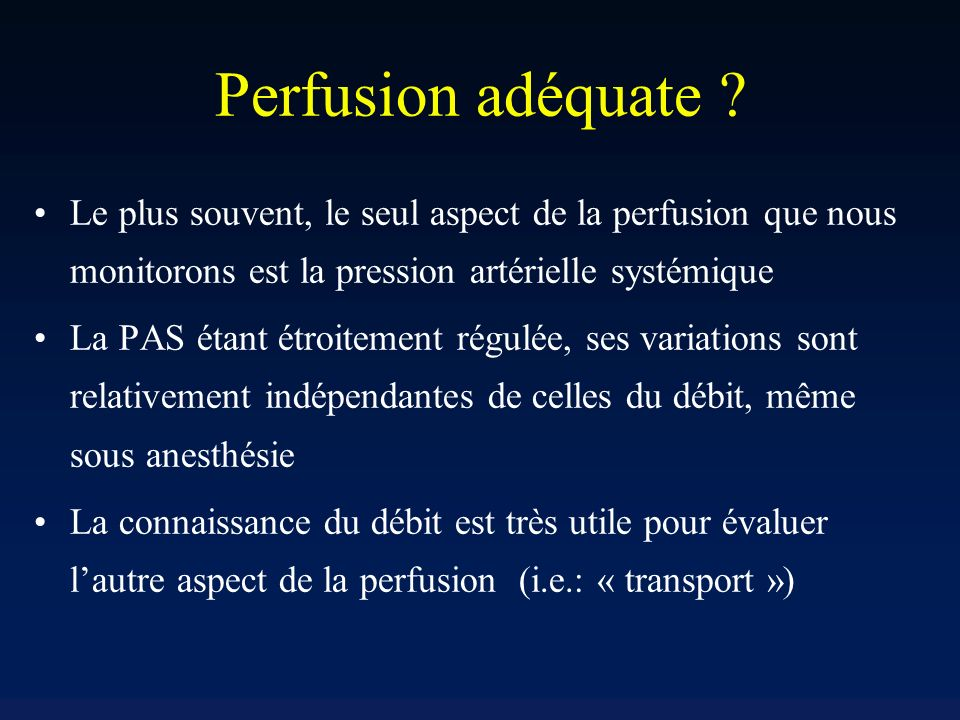 Perfusion adéquate Le plus souvent, le seul aspect de la perfusion que nous monitorons est la pression artérielle systémique.