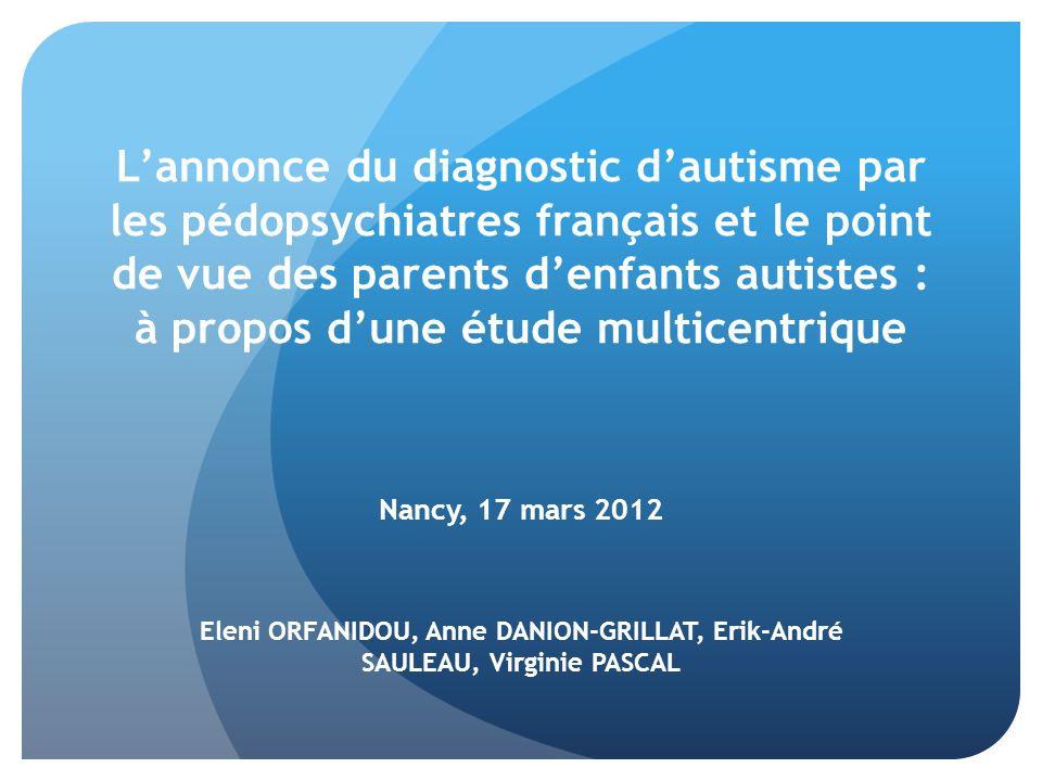 L'annonce du diagnostic d'autisme par les pédopsychiatres français et le point de vue des parents d'enfants autistes : à propos d'une étude multicentrique