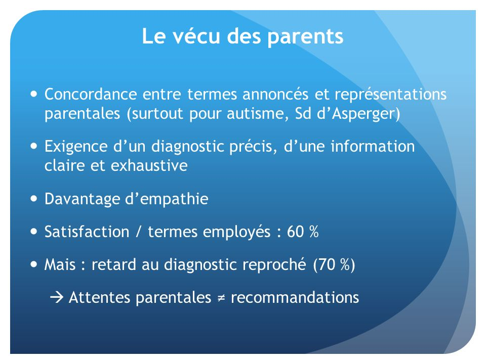 Le vécu des parents Concordance entre termes annoncés et représentations parentales (surtout pour autisme, Sd d'Asperger)