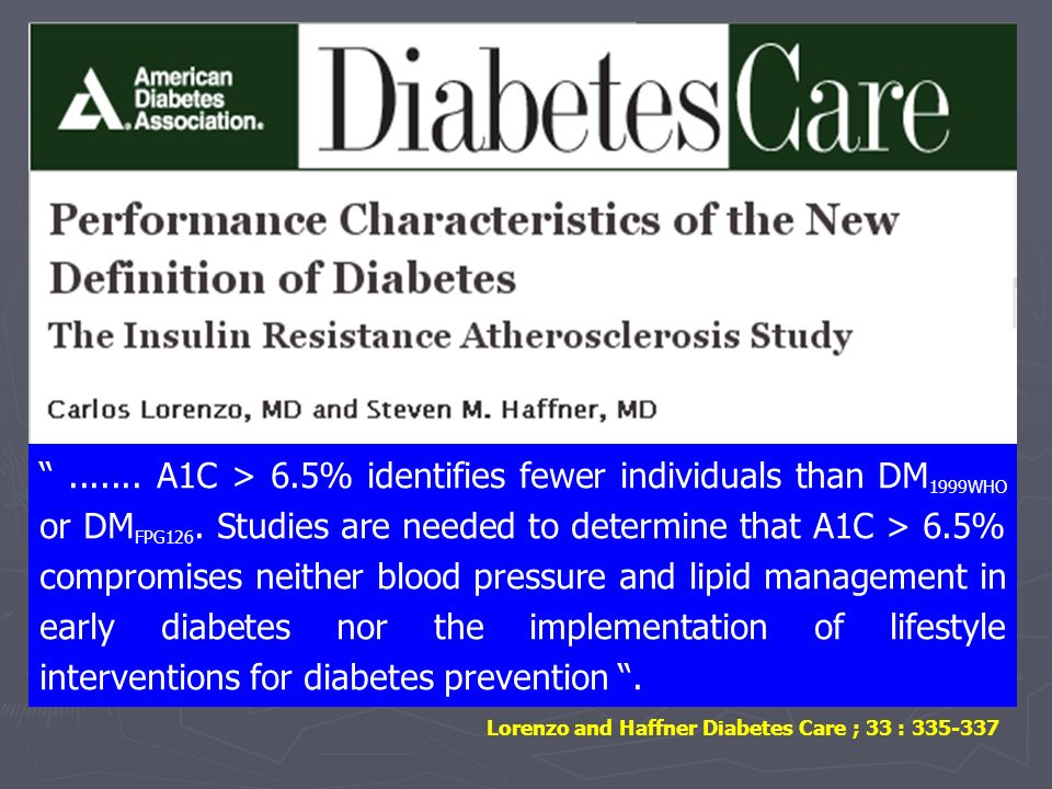 ....... A1C > 6.5% identifies fewer individuals than DM1999WHO or DMFPG126. Studies are needed to determine that A1C > 6.5% compromises neither blood pressure and lipid management in early diabetes nor the implementation of lifestyle interventions for diabetes prevention .