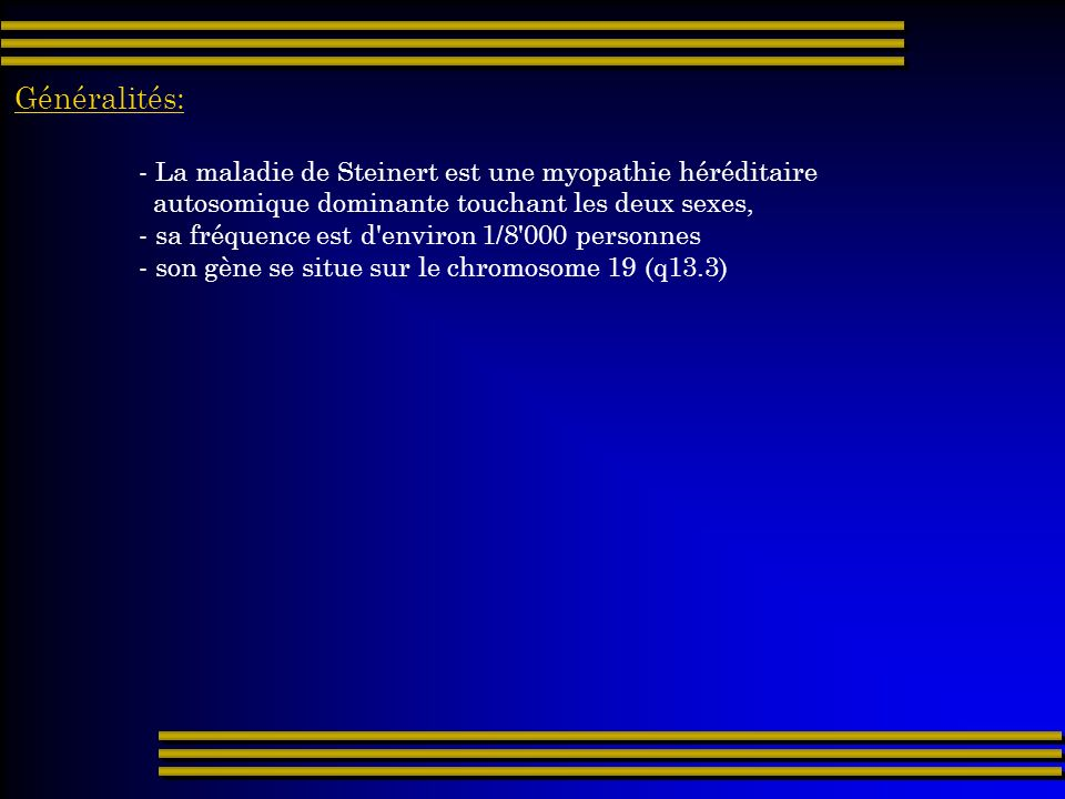 Généralités: - La maladie de Steinert est une myopathie héréditaire
