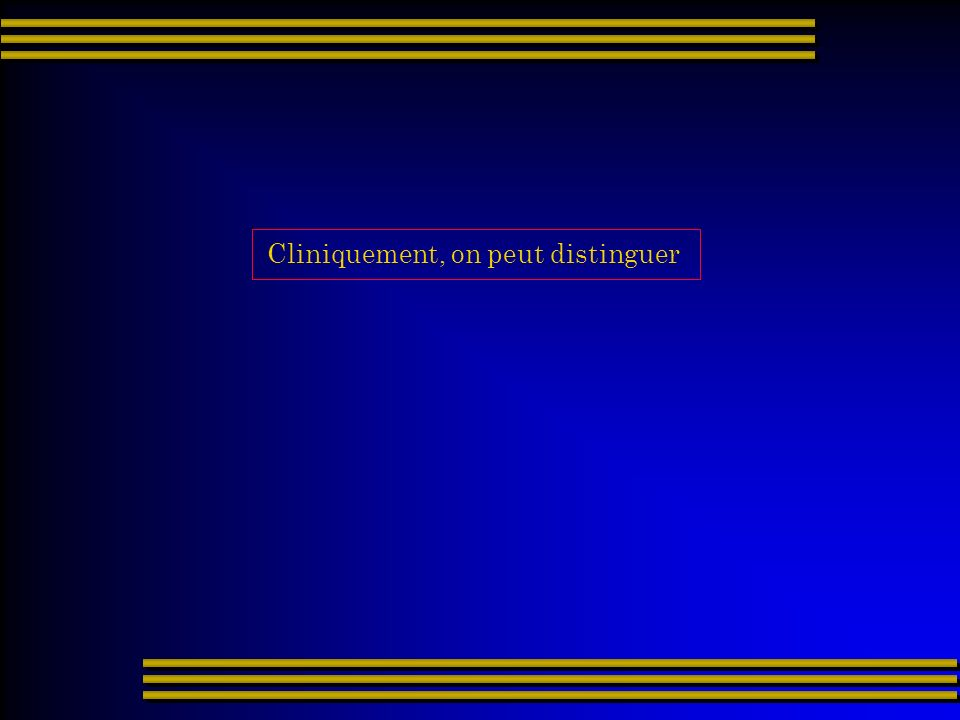 Cliniquement, on peut distinguer