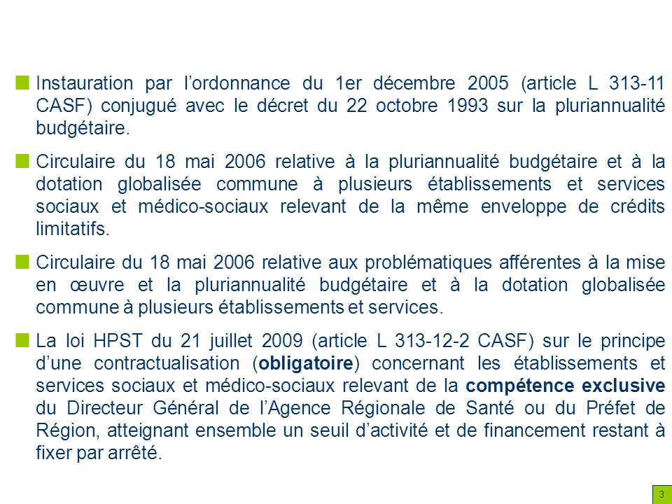 Instauration par l'ordonnance du 1er décembre 2005 (article L 313-11 CASF) conjugué avec le décret du 22 octobre 1993 sur la pluriannualité budgétaire.