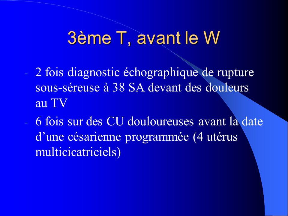 3ème T, avant le W 2 fois diagnostic échographique de rupture sous-séreuse à 38 SA devant des douleurs au TV.