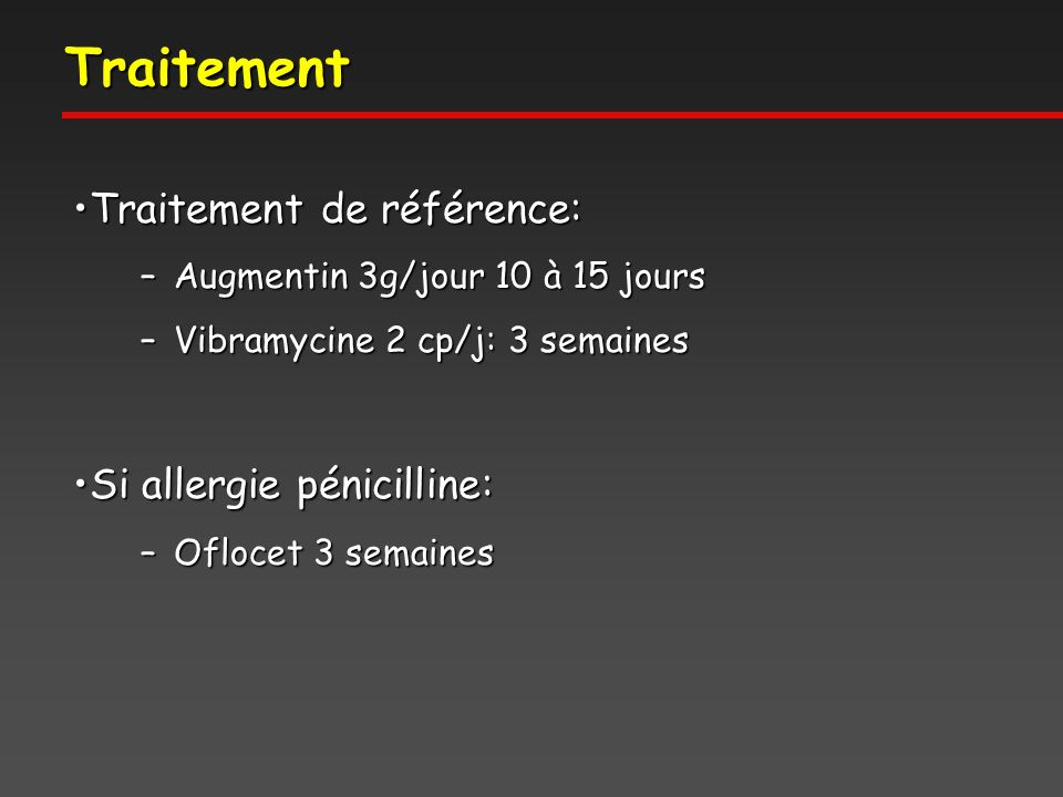 Traitement Traitement de référence: Si allergie pénicilline: