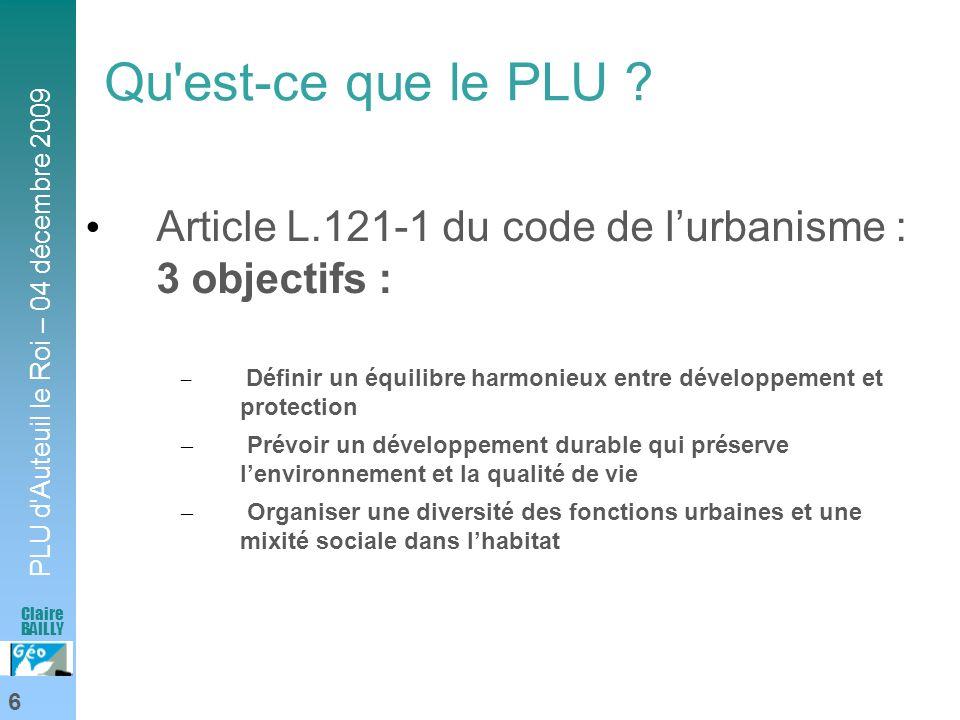 Qu est-ce que le PLU Article L.121-1 du code de l'urbanisme : 3 objectifs : Définir un équilibre harmonieux entre développement et protection.
