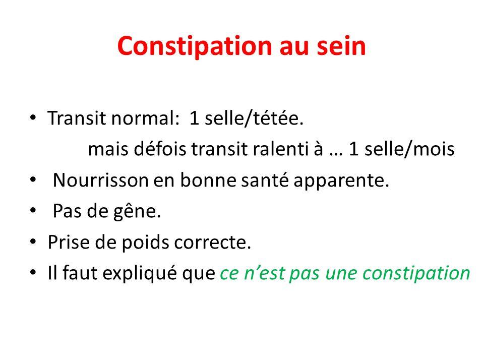 Constipation au sein Transit normal: 1 selle/tétée.