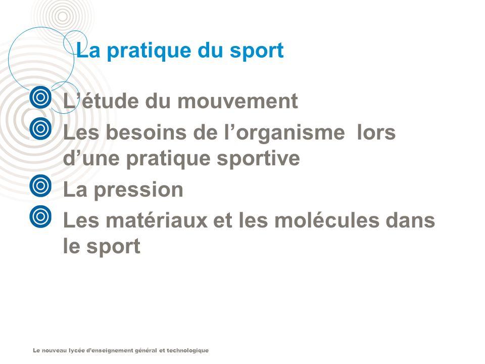 La pratique du sport L'étude du mouvement. Les besoins de l'organisme lors d'une pratique sportive.