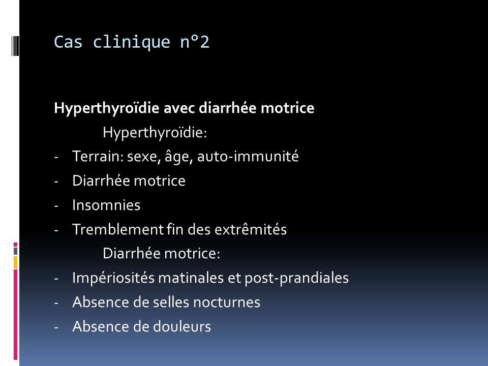 Cas clinique n°2 Hyperthyroïdie avec diarrhée motrice Hyperthyroïdie: