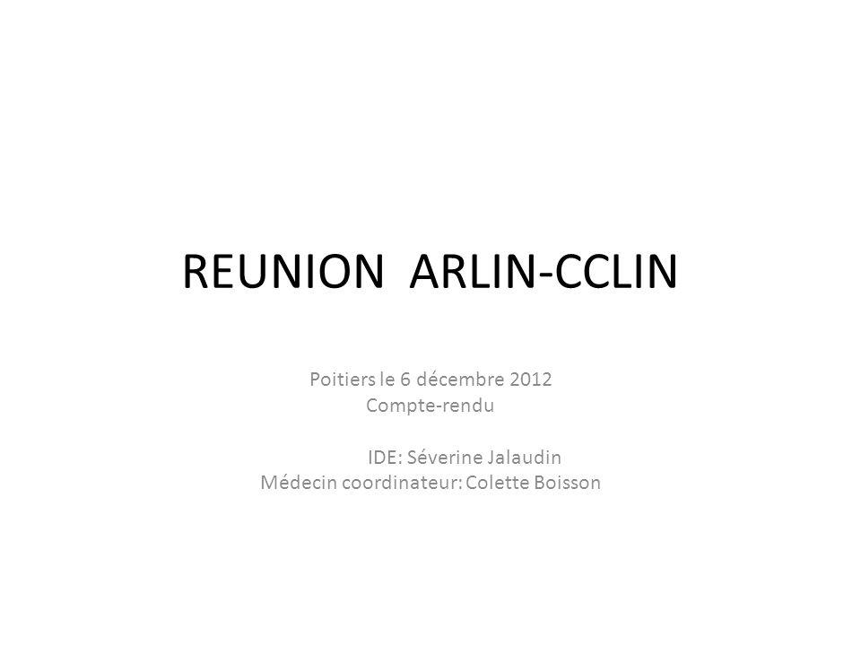REUNION ARLIN-CCLIN Poitiers le 6 décembre 2012 Compte-rendu