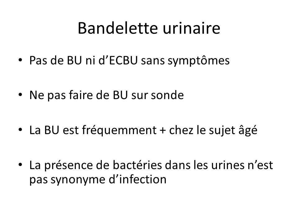 Bandelette urinaire Pas de BU ni d'ECBU sans symptômes
