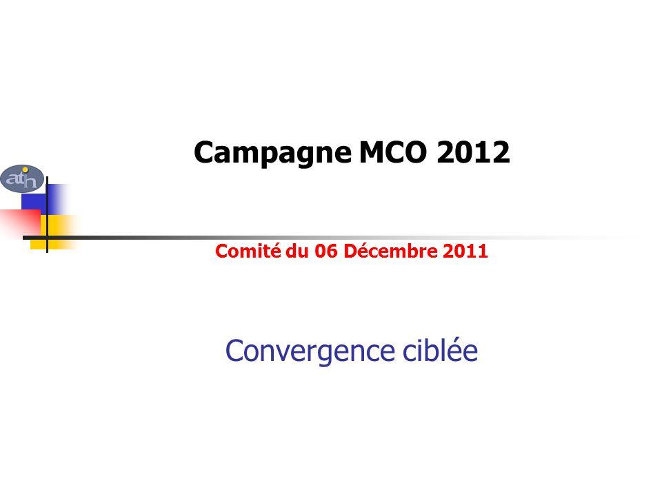 Campagne MCO 2012 Comité du 06 Décembre 2011 Convergence ciblée