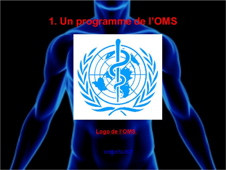 1. Un programme de l'OMS Logo de l'OMS www.who.int.fr
