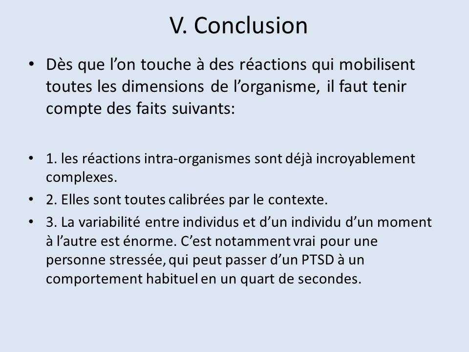 V. Conclusion Dès que l'on touche à des réactions qui mobilisent toutes les dimensions de l'organisme, il faut tenir compte des faits suivants:
