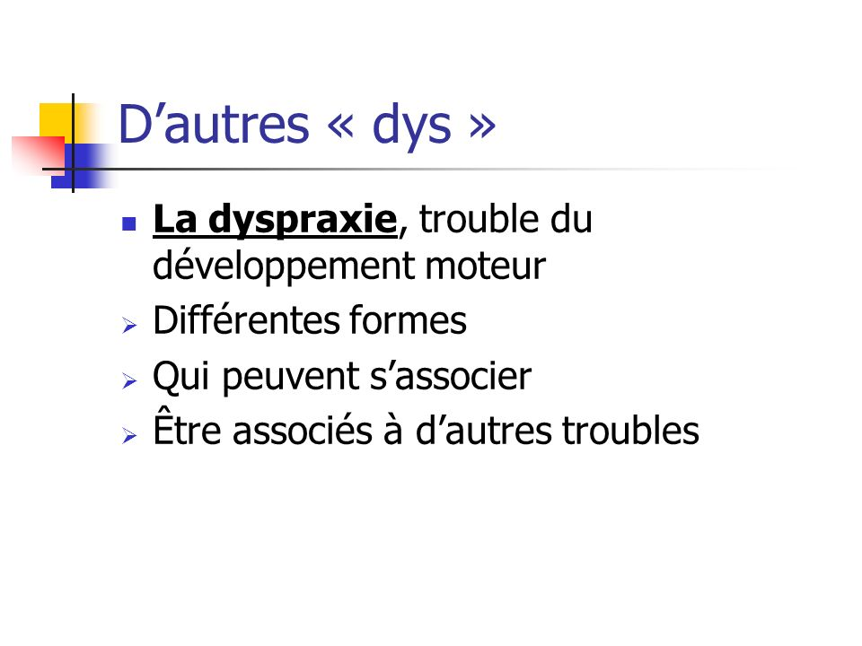 D'autres « dys » La dyspraxie, trouble du développement moteur