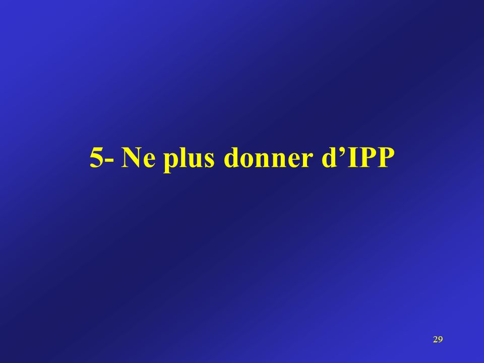 5- Ne plus donner d'IPP