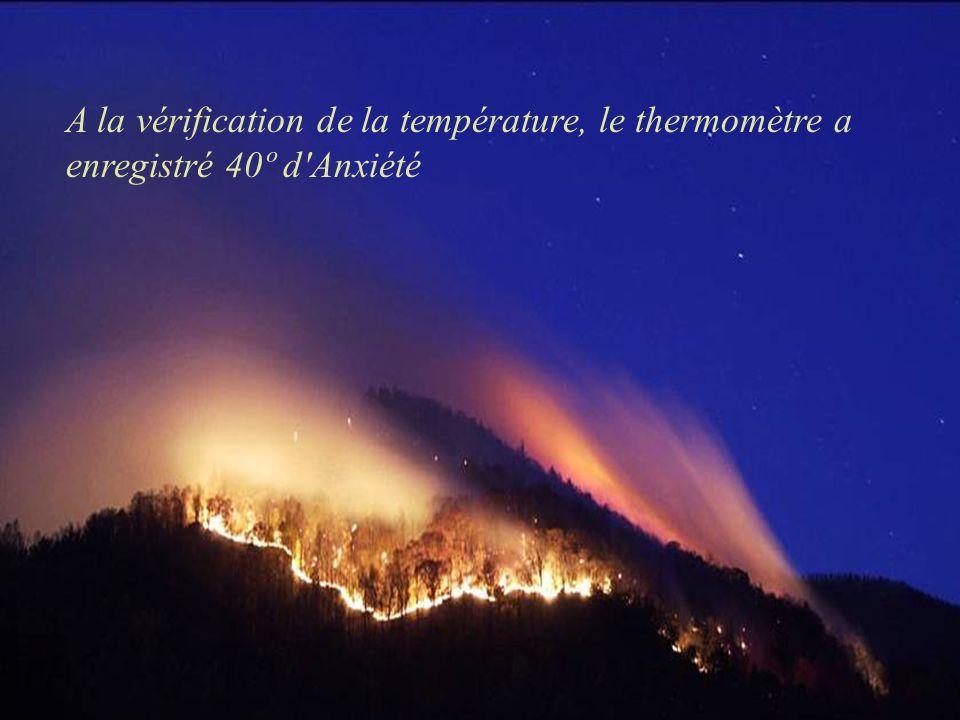 A la vérification de la température, le thermomètre a enregistré 40º d Anxiété