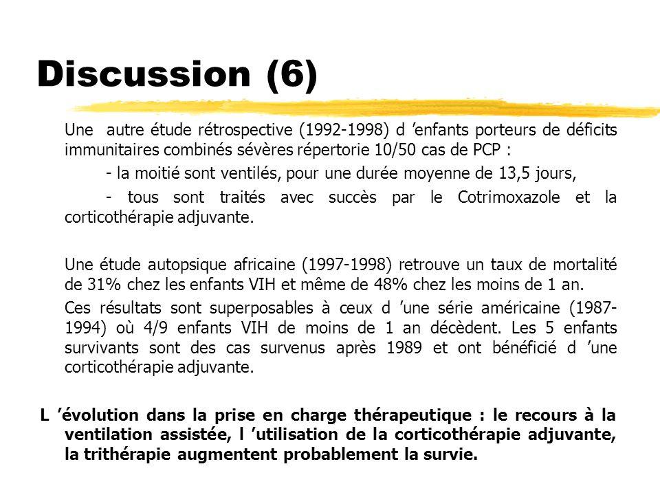 Discussion (6) Une autre étude rétrospective (1992-1998) d 'enfants porteurs de déficits immunitaires combinés sévères répertorie 10/50 cas de PCP :