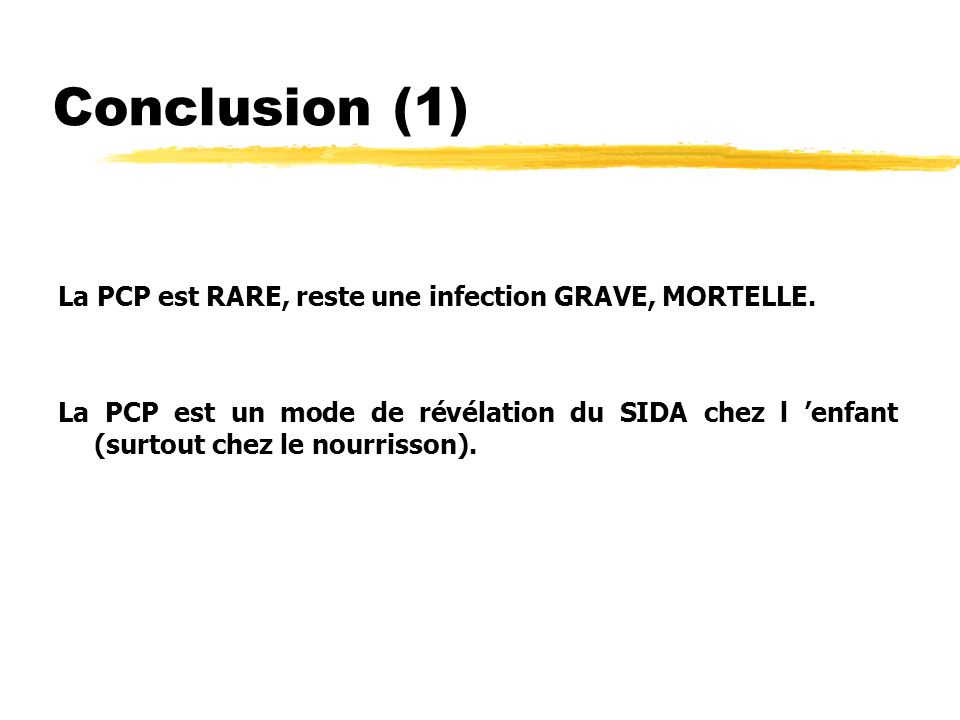 Conclusion (1) La PCP est RARE, reste une infection GRAVE, MORTELLE.