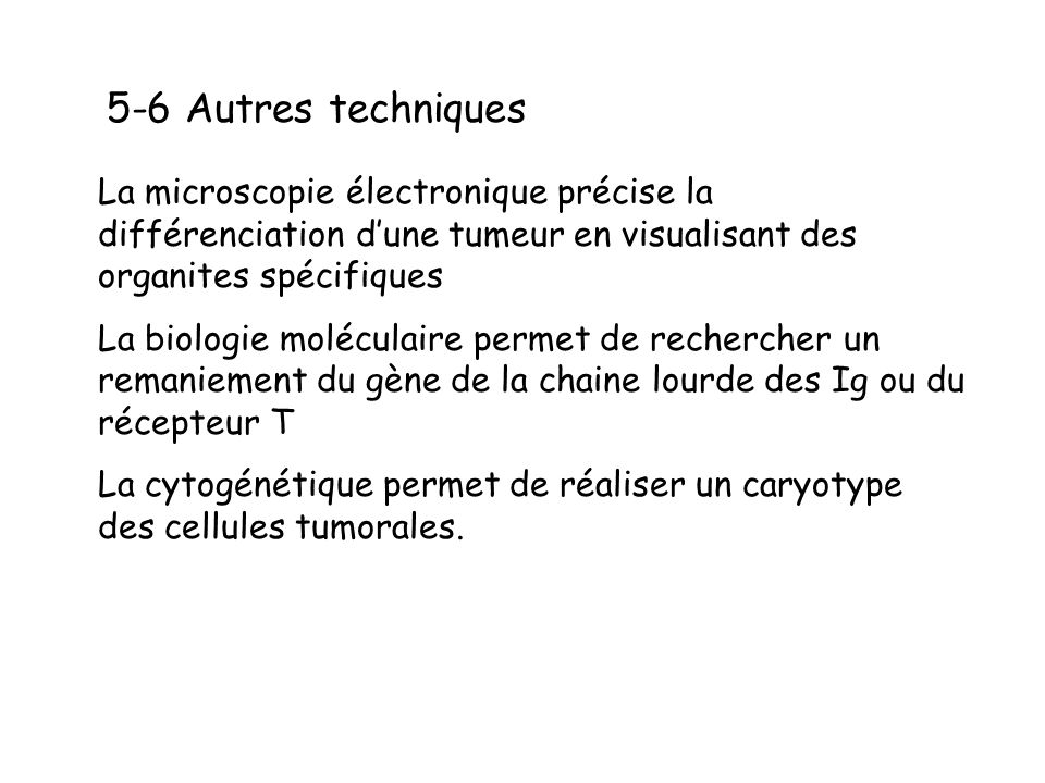 5-6 Autres techniques La microscopie électronique précise la différenciation d'une tumeur en visualisant des organites spécifiques.