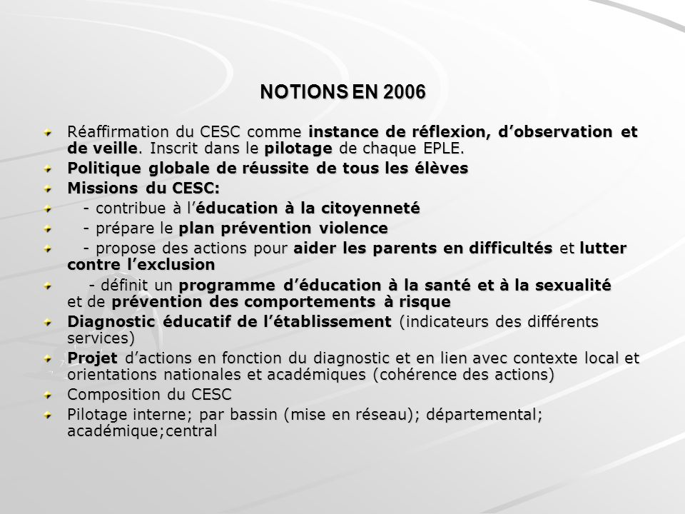 NOTIONS EN 2006 Réaffirmation du CESC comme instance de réflexion, d'observation et de veille. Inscrit dans le pilotage de chaque EPLE.