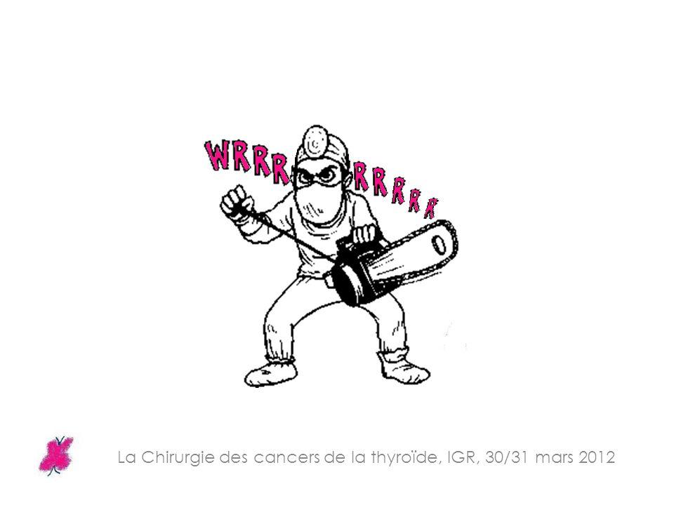 La Chirurgie des cancers de la thyroïde, IGR, 30/31 mars 2012