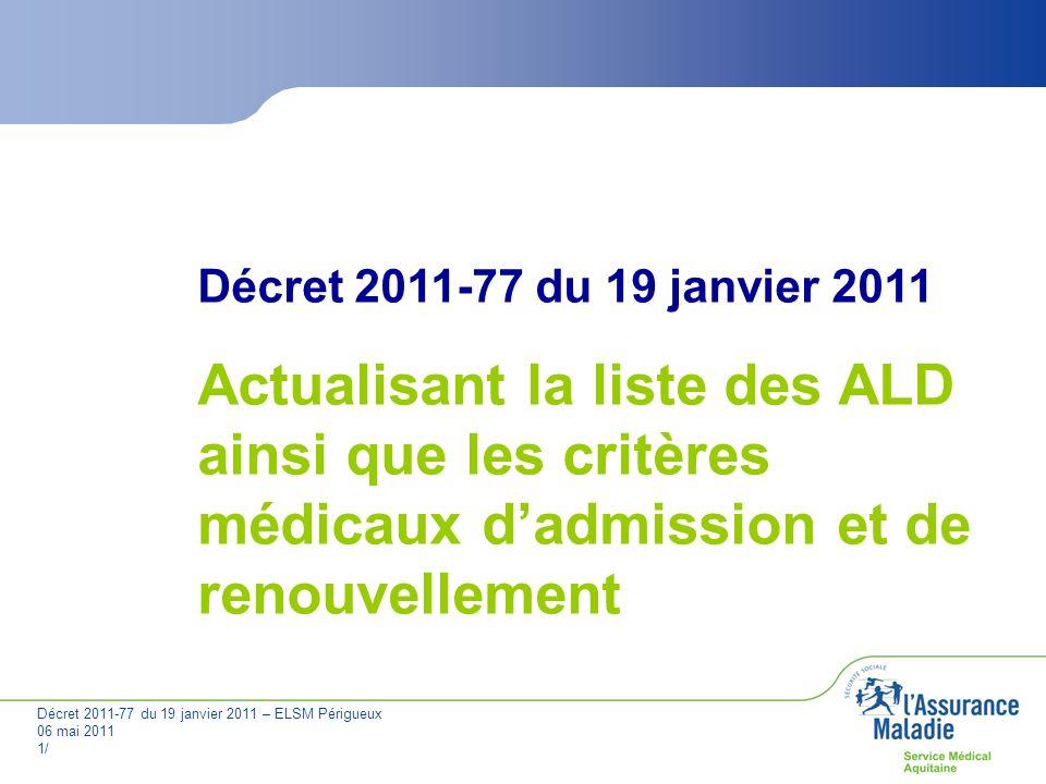 Décret 2011-77 du 19 janvier 2011 Actualisant la liste des ALD ainsi que les critères médicaux d'admission et de renouvellement.