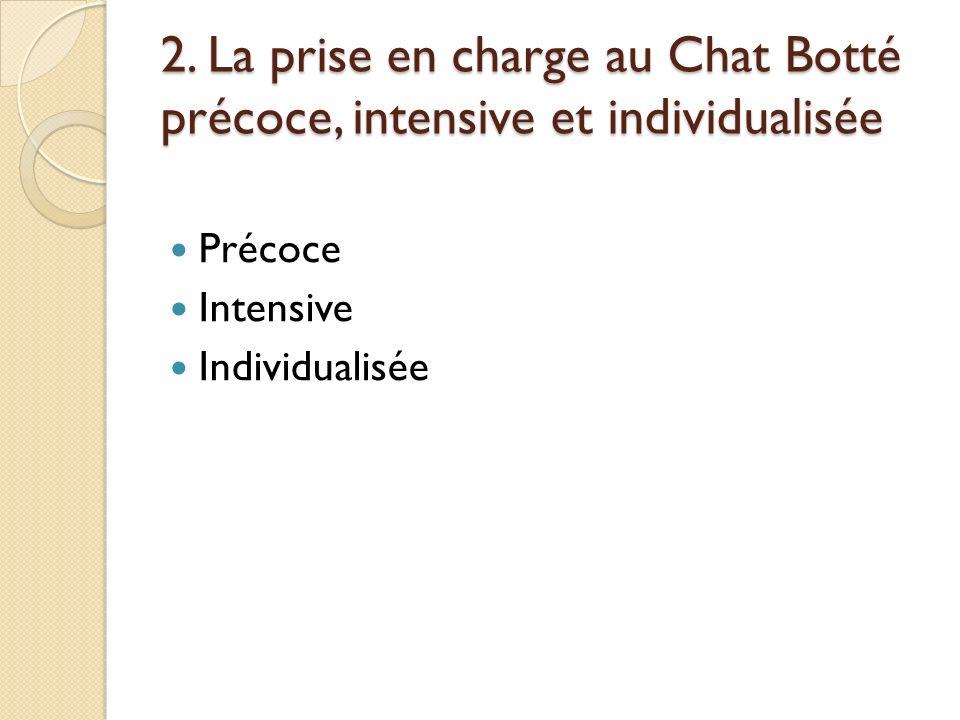 2. La prise en charge au Chat Botté précoce, intensive et individualisée