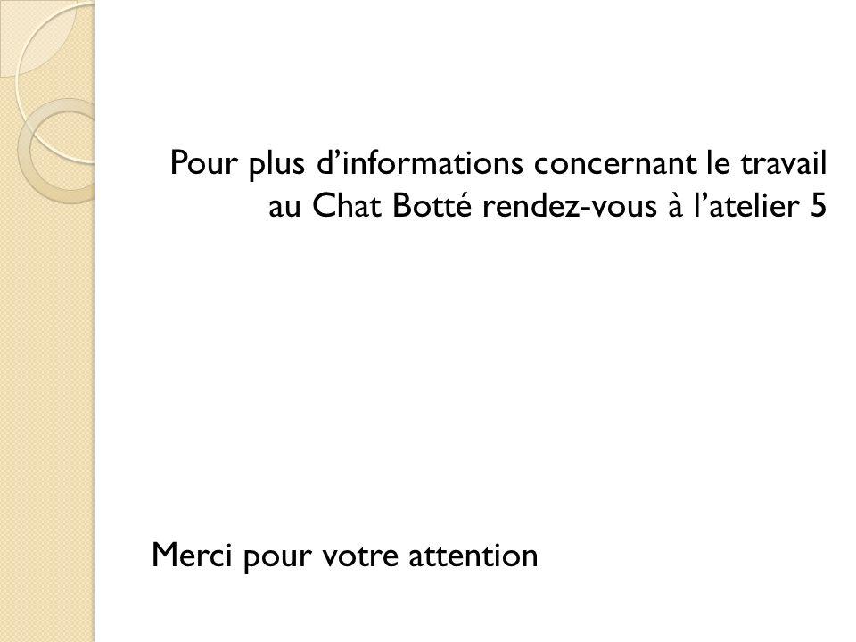 Pour plus d'informations concernant le travail au Chat Botté rendez-vous à l'atelier 5