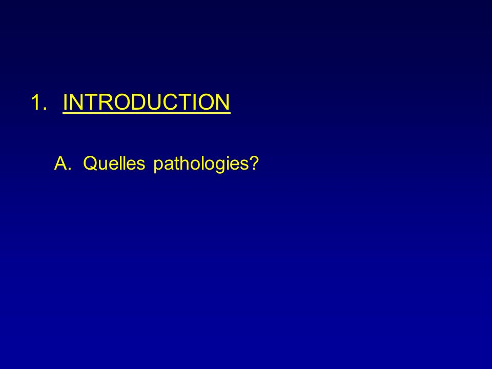 INTRODUCTION Quelles pathologies