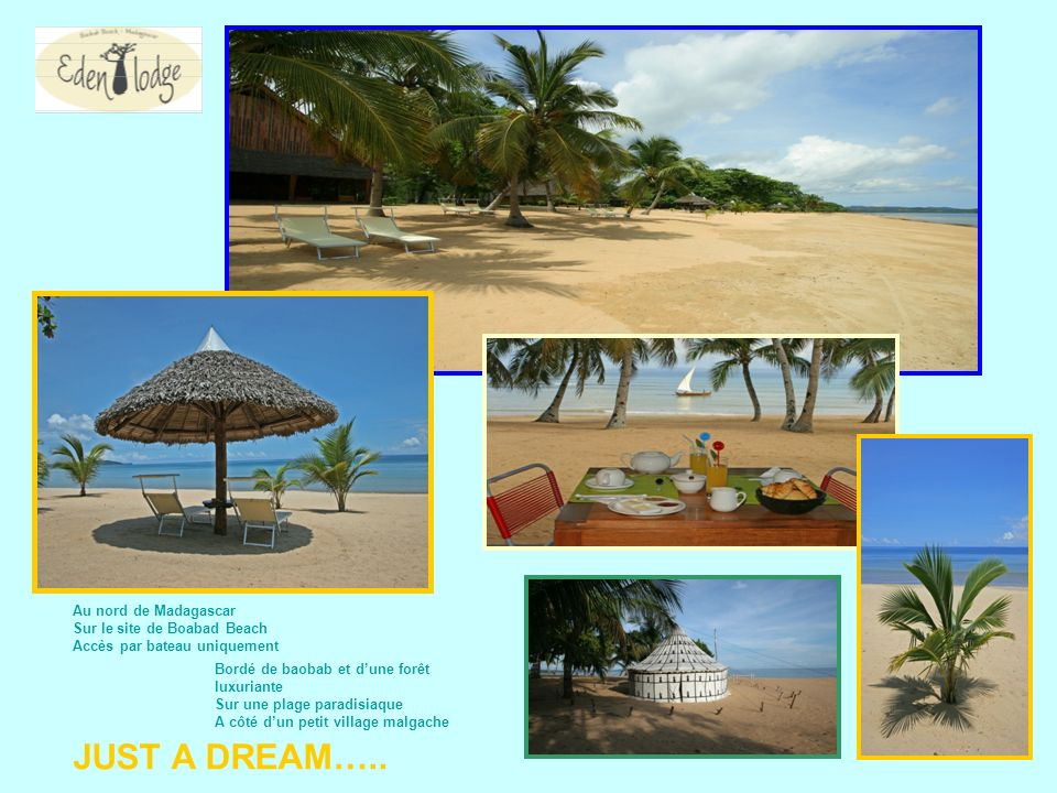 JUST A DREAM….. Au nord de Madagascar Sur le site de Boabad Beach