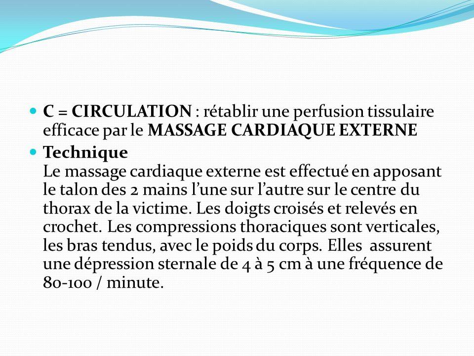 C = CIRCULATION : rétablir une perfusion tissulaire efficace par le MASSAGE CARDIAQUE EXTERNE