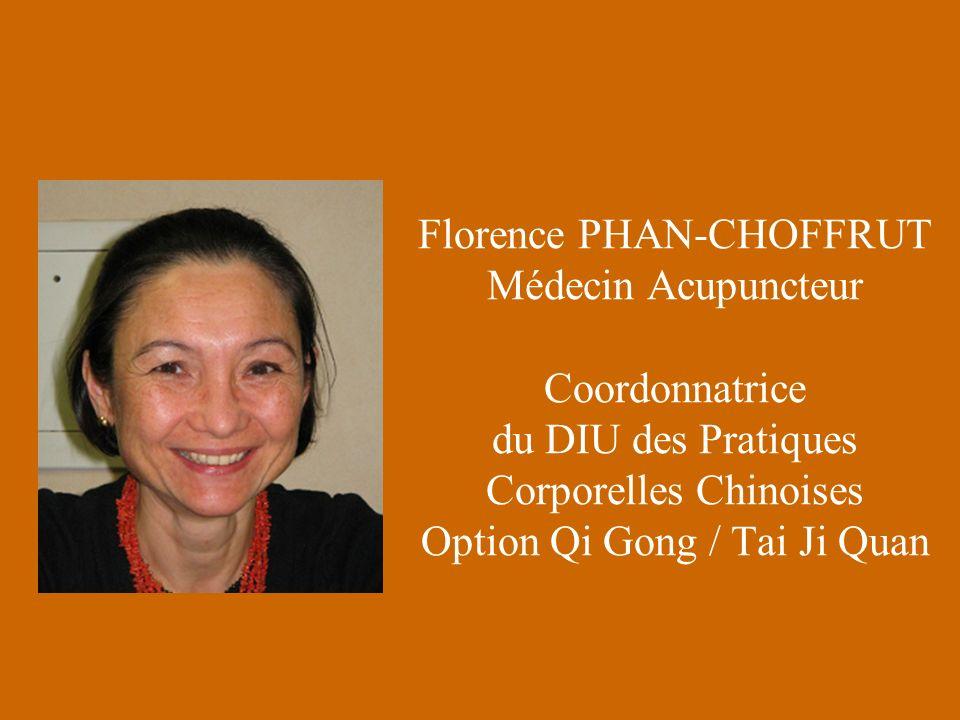 Florence PHAN-CHOFFRUT Médecin Acupuncteur Coordonnatrice du DIU des Pratiques Corporelles Chinoises Option Qi Gong / Tai Ji Quan