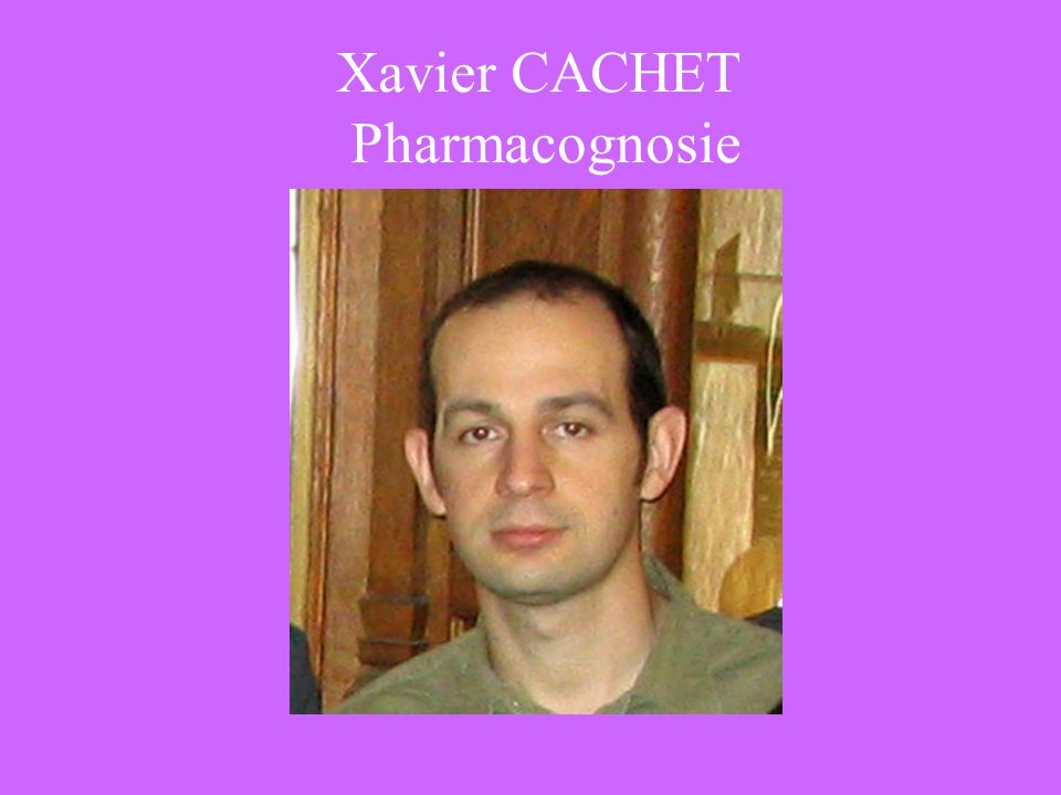 Xavier CACHET Pharmacognosie