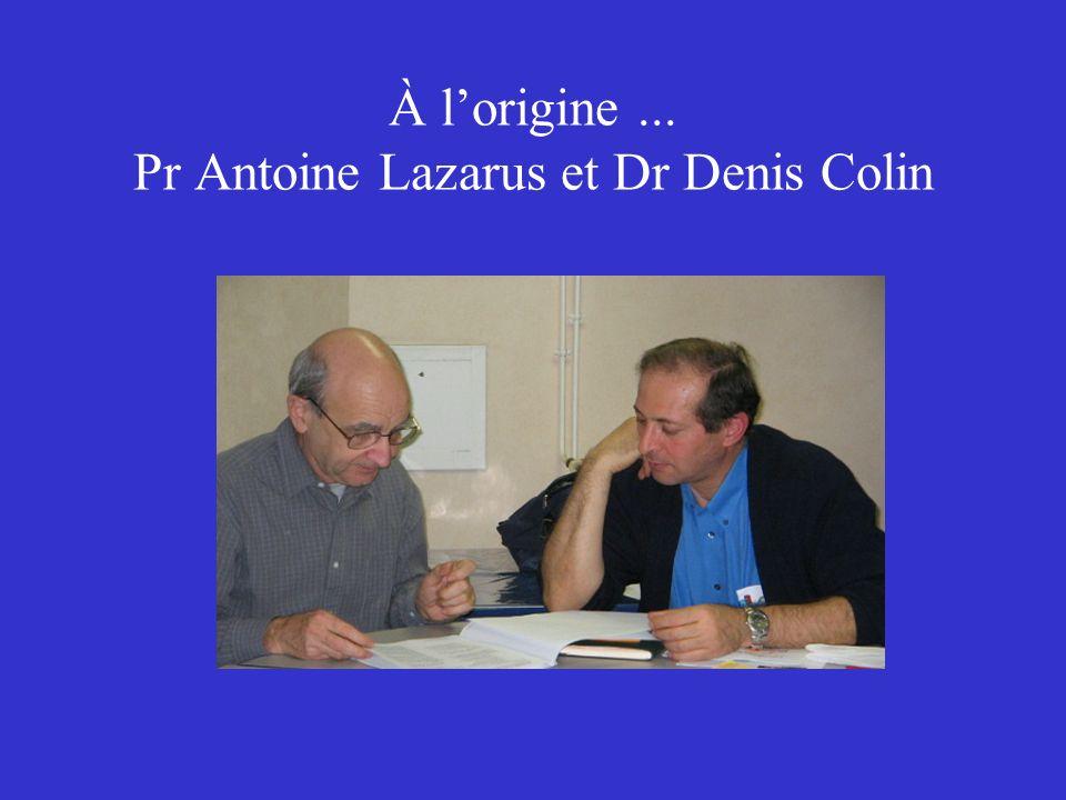 À l'origine ... Pr Antoine Lazarus et Dr Denis Colin