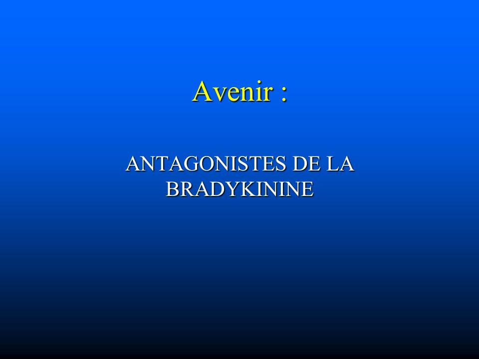 ANTAGONISTES DE LA BRADYKININE
