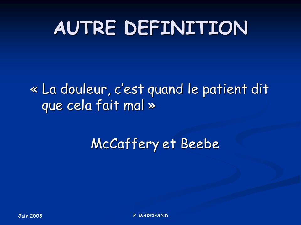 AUTRE DEFINITION « La douleur, c'est quand le patient dit que cela fait mal » McCaffery et Beebe. Juin 2008.