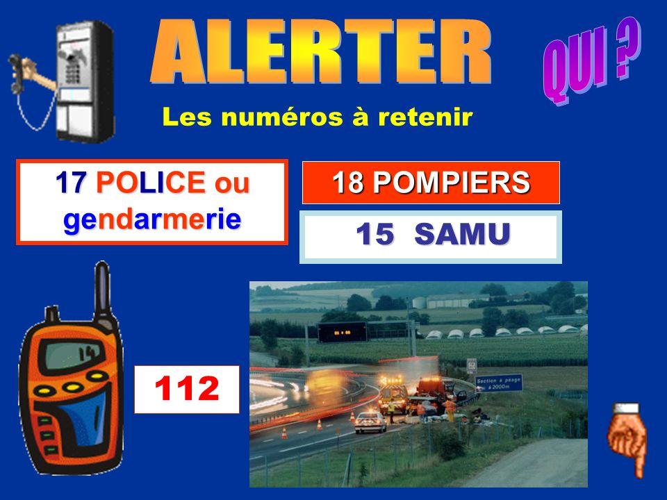QUI ALERTER 112 17 POLICE ou gendarmerie 18 POMPIERS
