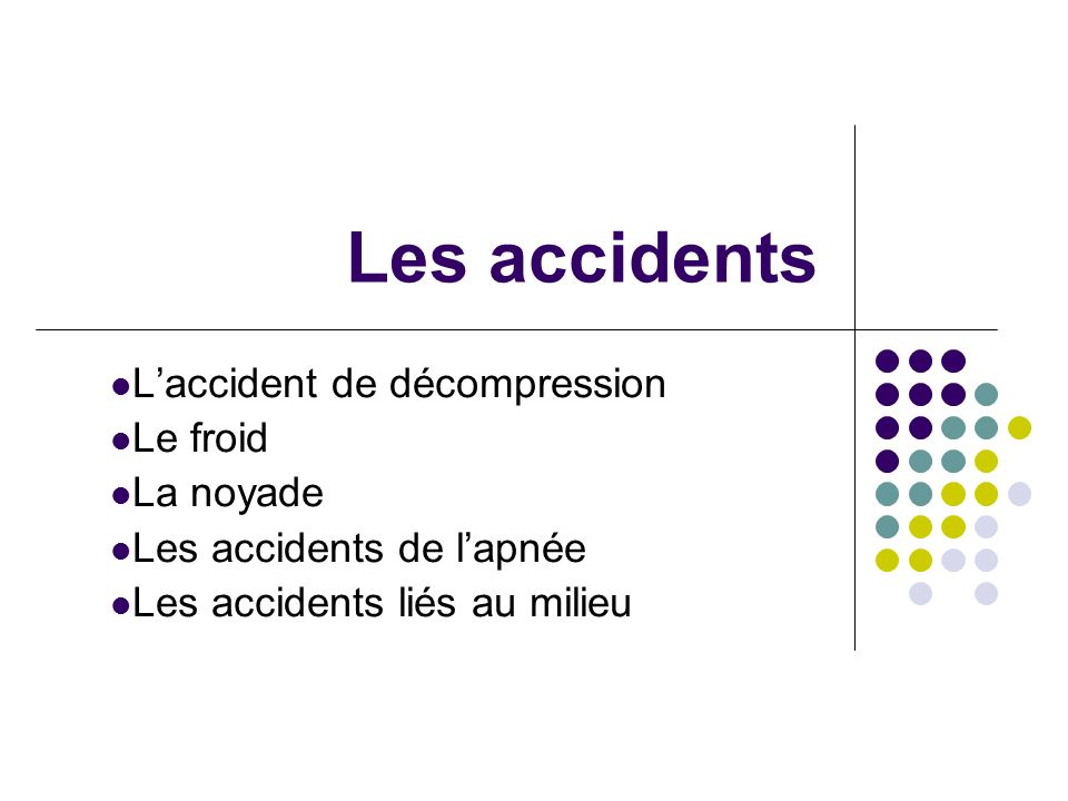 Les accidents L'accident de décompression Le froid La noyade