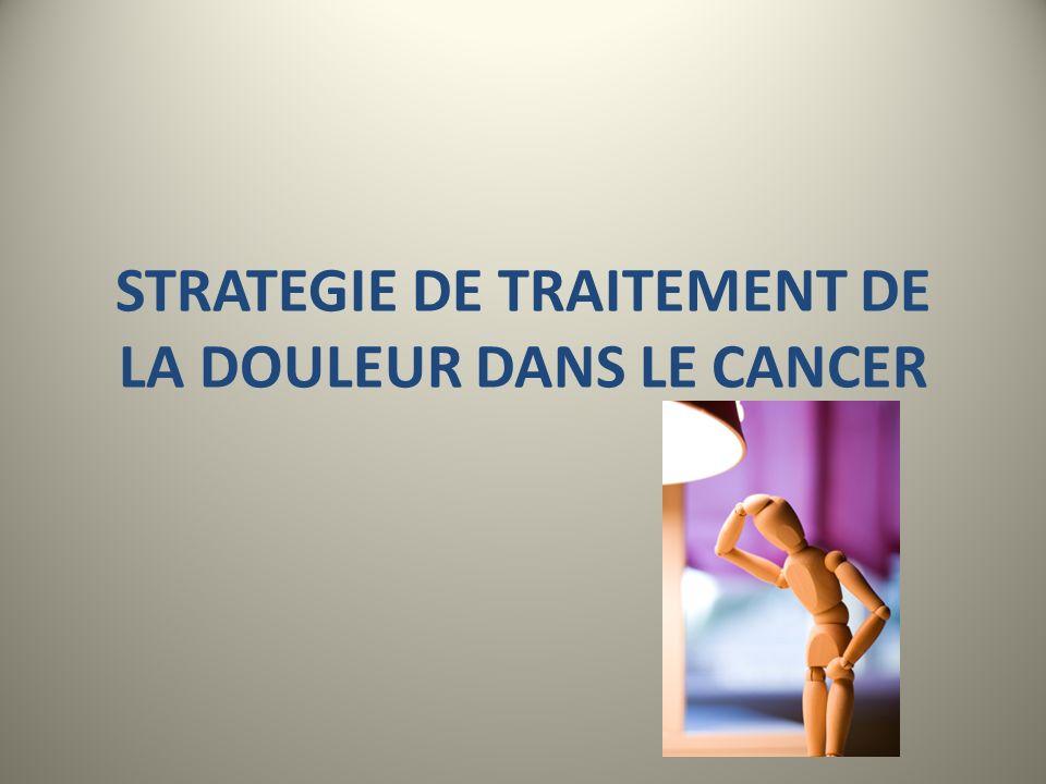 STRATEGIE DE TRAITEMENT DE LA DOULEUR DANS LE CANCER